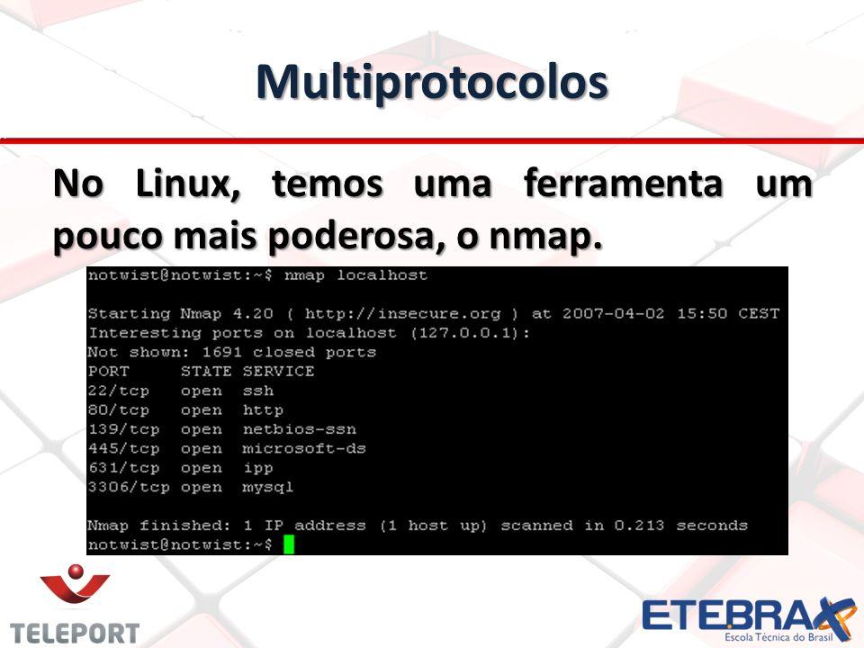 Multiprotocolos No Linux, temos uma ferramenta um pouco mais poderosa, o nmap.