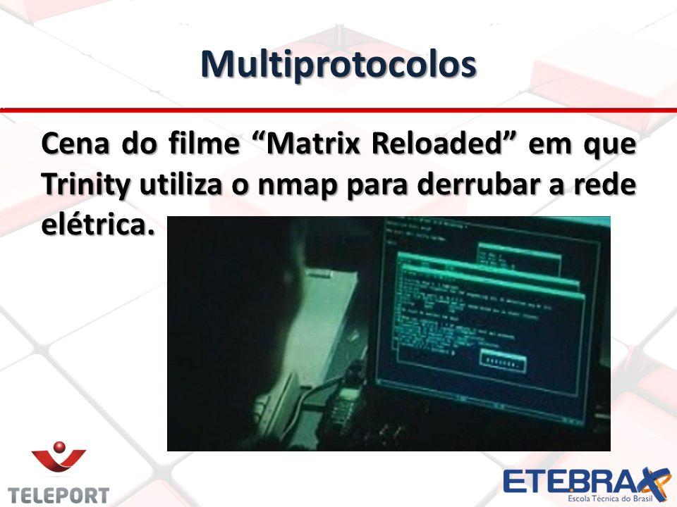 Multiprotocolos Cena do filme Matrix Reloaded em que Trinity utiliza o nmap para derrubar a rede elétrica.