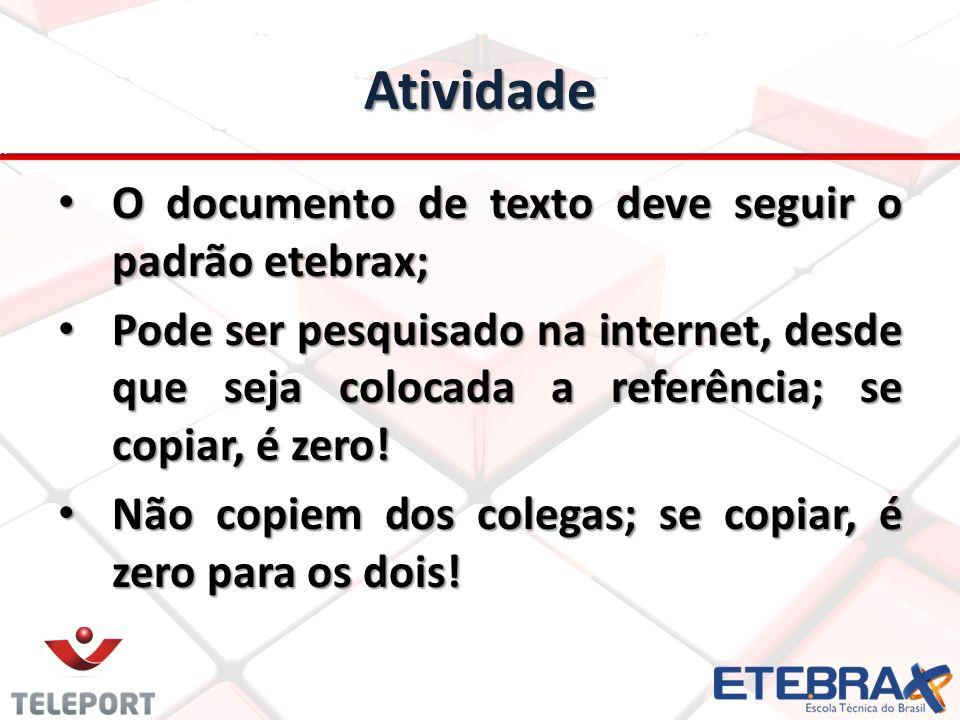 Atividade O documento de texto deve seguir o padrão etebrax; O documento de texto deve seguir o padrão etebrax; Pode ser pesquisado na internet, desde que seja colocada a referência; se copiar, é zero.