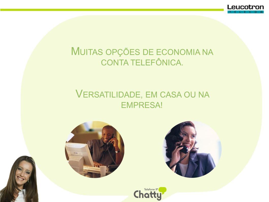 M UITAS OPÇÕES DE ECONOMIA NA CONTA TELEFÔNICA. V ERSATILIDADE, EM CASA OU NA EMPRESA!