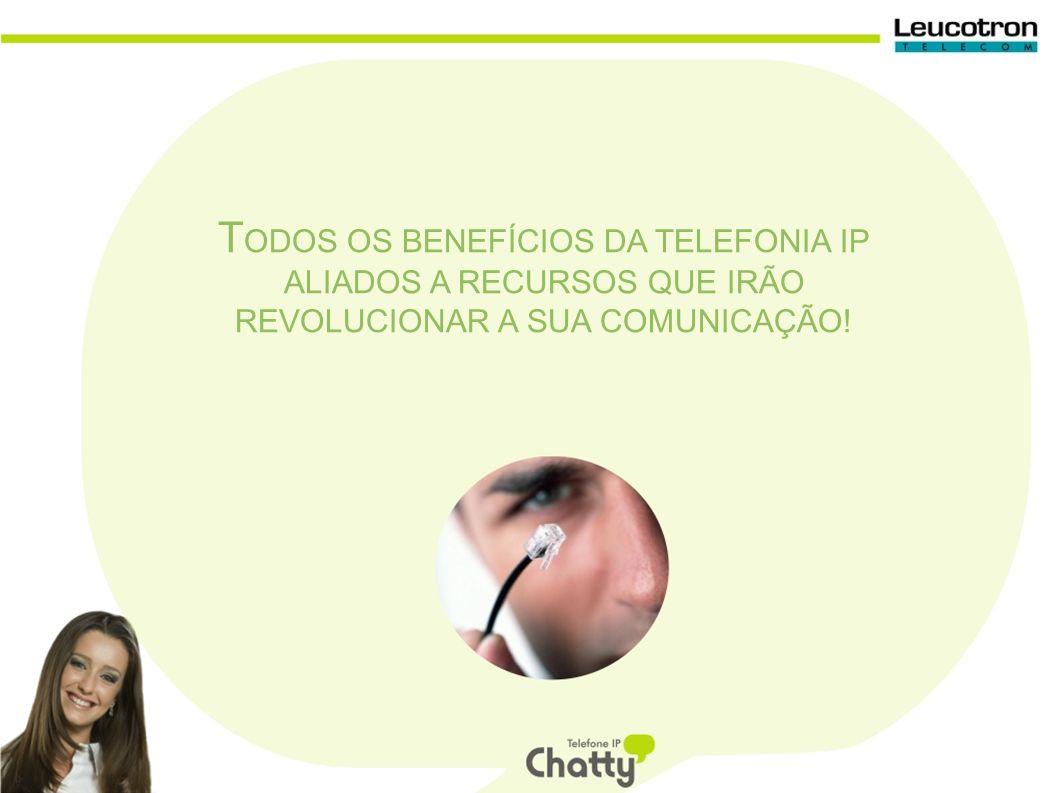 T ODOS OS BENEFÍCIOS DA TELEFONIA IP ALIADOS A RECURSOS QUE IRÃO REVOLUCIONAR A SUA COMUNICAÇÃO!