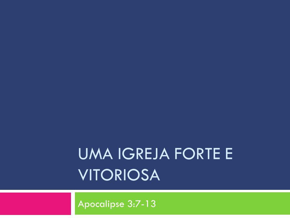 UMA IGREJA FORTE E VITORIOSA Apocalipse 3:7-13
