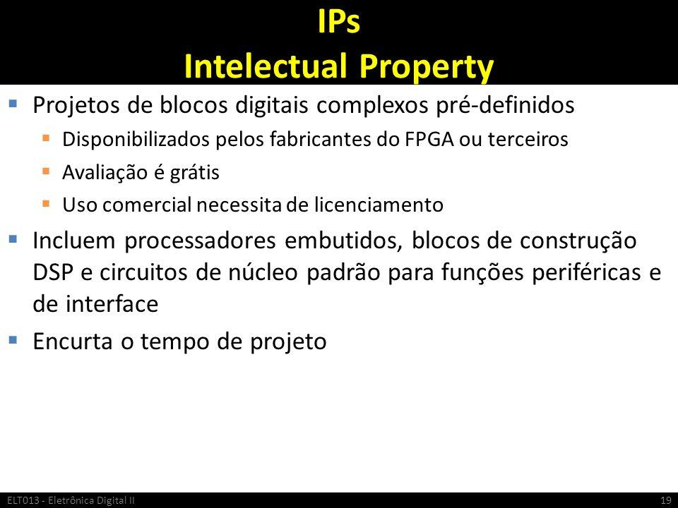 IPs Intelectual Property Projetos de blocos digitais complexos pré-definidos Disponibilizados pelos fabricantes do FPGA ou terceiros Avaliação é gráti