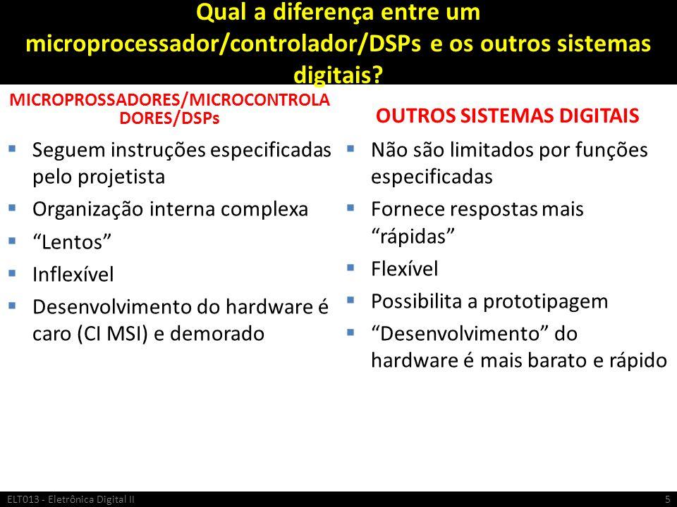 Qual a diferença entre um microprocessador/controlador/DSPs e os outros sistemas digitais? MICROPROSSADORES/MICROCONTROLA DORES/DSPs Seguem instruções