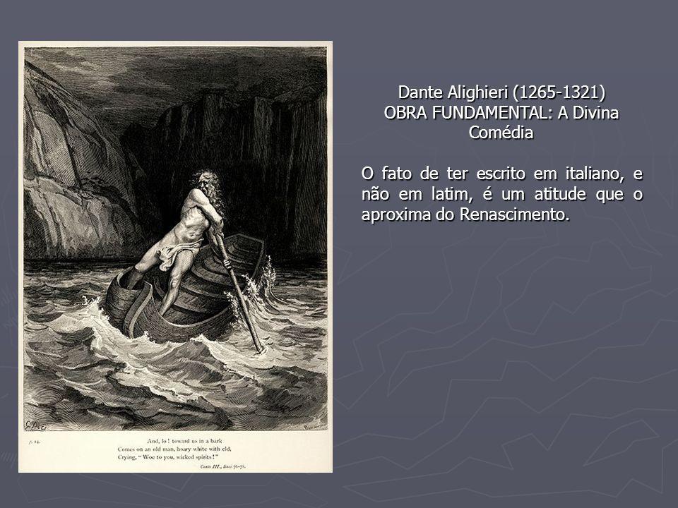 Dante Alighieri (1265-1321) OBRA FUNDAMENTAL: A Divina Comédia O fato de ter escrito em italiano, e não em latim, é um atitude que o aproxima do Renas