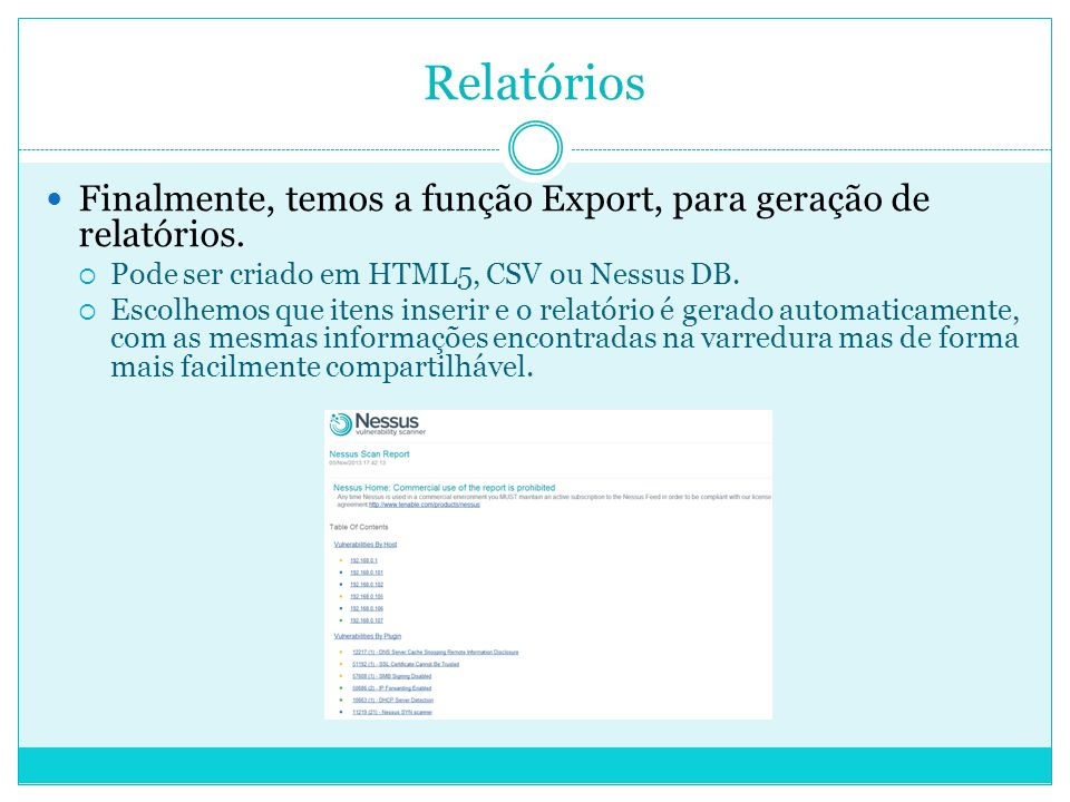 Relatórios Finalmente, temos a função Export, para geração de relatórios.