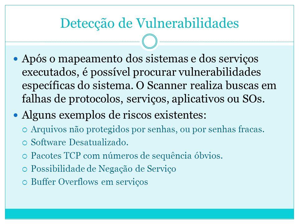 Detecção de Vulnerabilidades Após o mapeamento dos sistemas e dos serviços executados, é possível procurar vulnerabilidades específicas do sistema.
