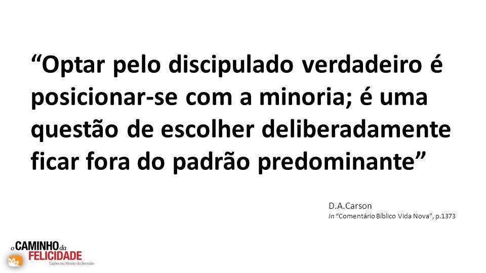 Optar pelo discipulado verdadeiro é posicionar-se com a minoria; é uma questão de escolher deliberadamente ficar fora do padrão predominante D.A.Carso