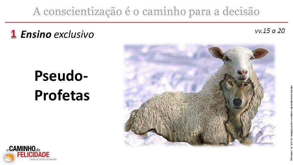 Ensino exclusivo A conscientização é o caminho para a decisão vv.15 a 20 http://historiasnaturais.files.wordpress.com/2012/06/lobo_em_pele_de_cordeiro