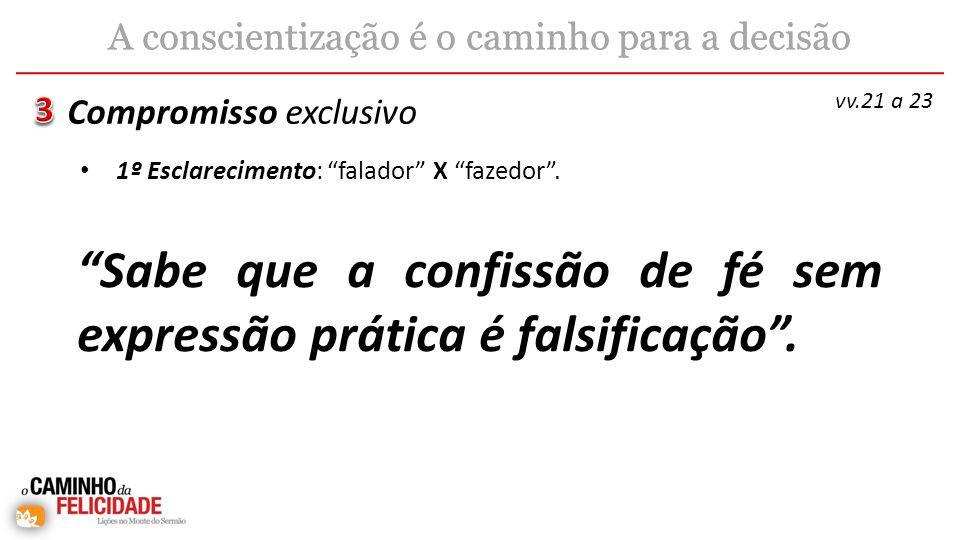Sabe que a confissão de fé sem expressão prática é falsificação. Compromisso exclusivo A conscientização é o caminho para a decisão vv.21 a 23 1º Escl