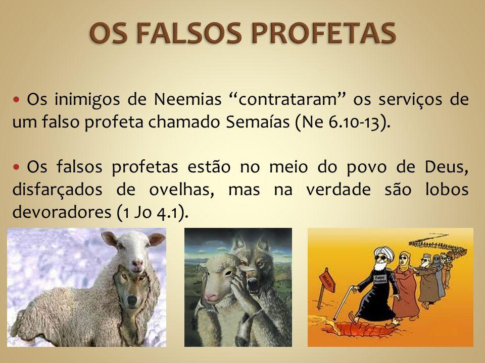 Os inimigos de Neemias contrataram os serviços de um falso profeta chamado Semaías (Ne 6.10-13). Os falsos profetas estão no meio do povo de Deus, dis