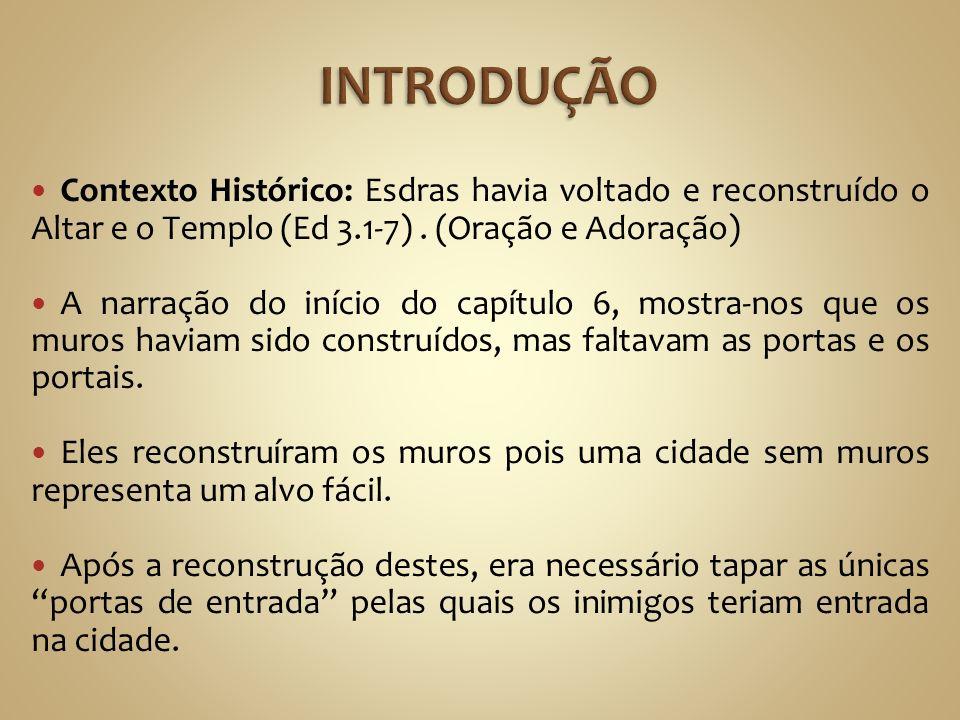 Contexto Histórico: Esdras havia voltado e reconstruído o Altar e o Templo (Ed 3.1-7). (Oração e Adoração) A narração do início do capítulo 6, mostra-