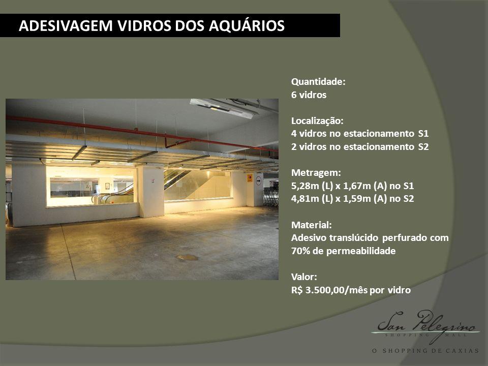 ADESIVAGEM VIDROS DOS AQUÁRIOS Quantidade: 6 vidros Localização: 4 vidros no estacionamento S1 2 vidros no estacionamento S2 Metragem: 5,28m (L) x 1,6