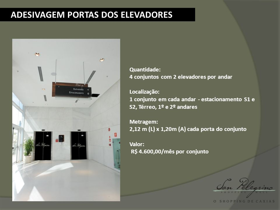 ADESIVAGEM PORTAS DOS ELEVADORES Quantidade: 4 conjuntos com 2 elevadores por andar Localização: 1 conjunto em cada andar - estacionamento S1 e S2, Té