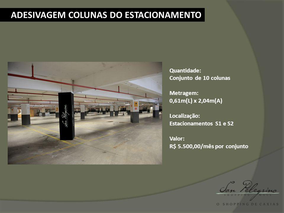 ADESIVAGEM COLUNAS DO ESTACIONAMENTO Quantidade: Conjunto de 10 colunas Metragem: 0,61m(L) x 2,04m(A) Localização: Estacionamentos S1 e S2 Valor: R$ 5