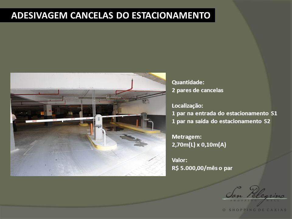 ADESIVAGEM CANCELAS DO ESTACIONAMENTO Quantidade: 2 pares de cancelas Localização: 1 par na entrada do estacionamento S1 1 par na saída do estacioname
