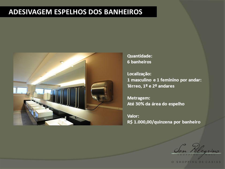 ADESIVAGEM ESPELHOS DOS BANHEIROS Quantidade: 6 banheiros Localização: 1 masculino e 1 feminino por andar: Térreo, 1º e 2º andares Metragem: Até 30% d