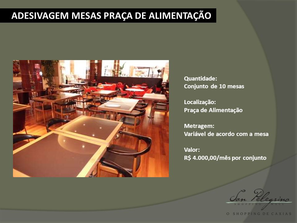 ADESIVAGEM MESAS PRAÇA DE ALIMENTAÇÃO Quantidade: Conjunto de 10 mesas Localização: Praça de Alimentação Metragem: Variável de acordo com a mesa Valor