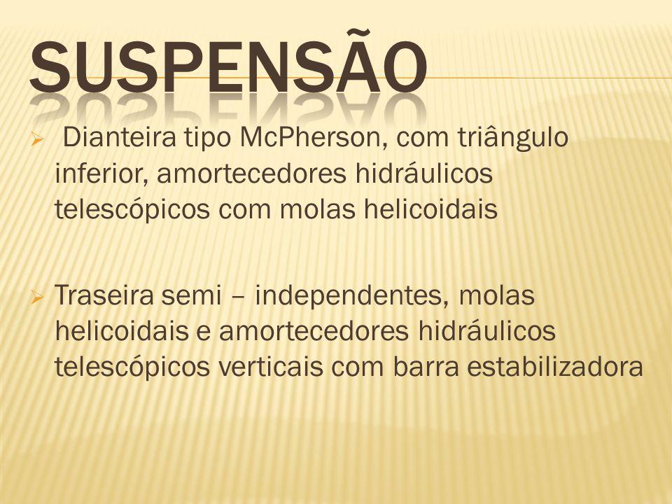 Dianteira tipo McPherson, com triângulo inferior, amortecedores hidráulicos telescópicos com molas helicoidais Traseira semi – independentes, molas he