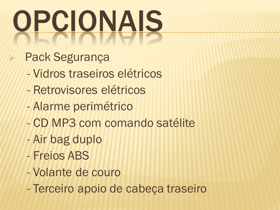 Pack Segurança - Vidros traseiros elétricos - Retrovisores elétricos - Alarme perimétrico - CD MP3 com comando satélite - Air bag duplo - Freios ABS -