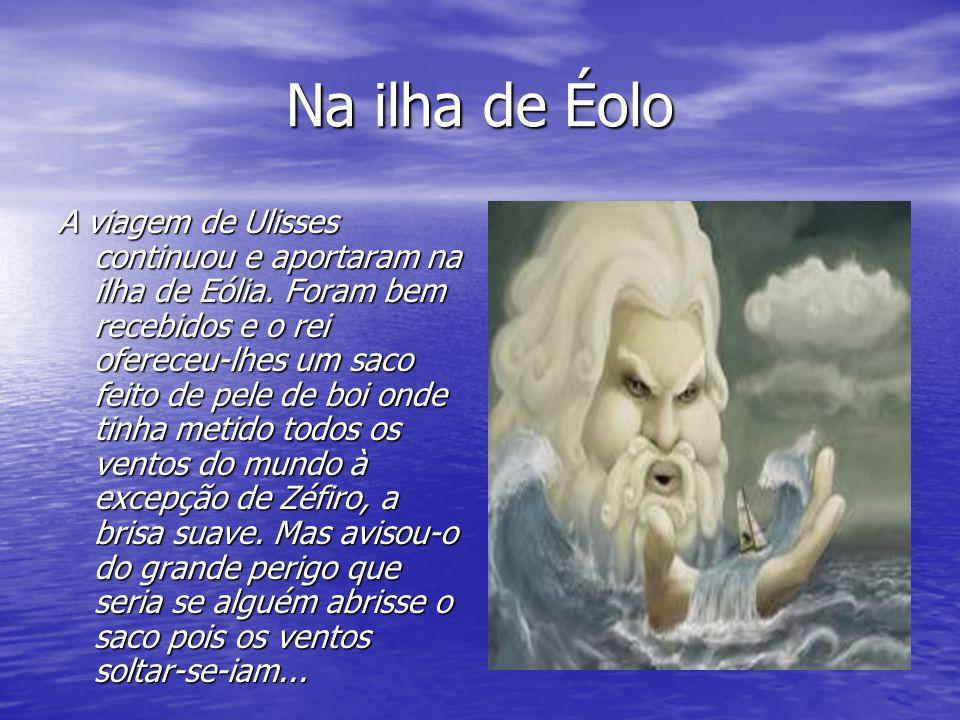 Na ilha de Éolo A viagem de Ulisses continuou e aportaram na ilha de Eólia.