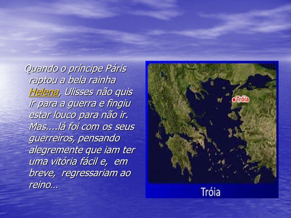 Em Tróia O cerco e a guerra de Tróia duraram 10 anos....
