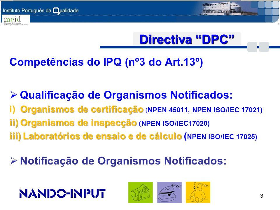 Directiva DPC Competências do IPQ (nº3 do Art.13º) Qualificação de Organismos Notificados: Organismos de certificação ( i) Organismos de certificação