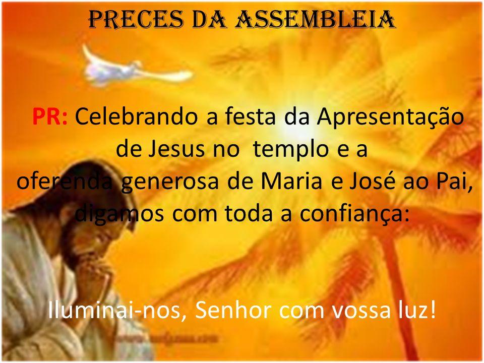 Preces da Assembleia PR: Celebrando a festa da Apresentação de Jesus no templo e a oferenda generosa de Maria e José ao Pai, digamos com toda a confia