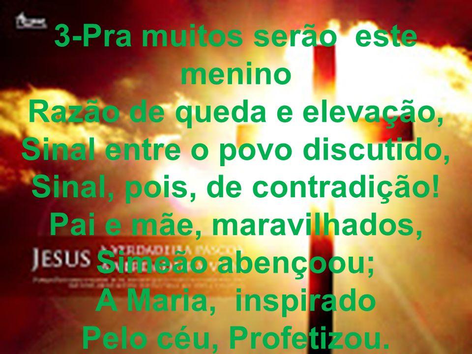 4- De dor uma espada afiada Traspassará teu coração; De muitas pessoas os segredos Assim se manifestarão.