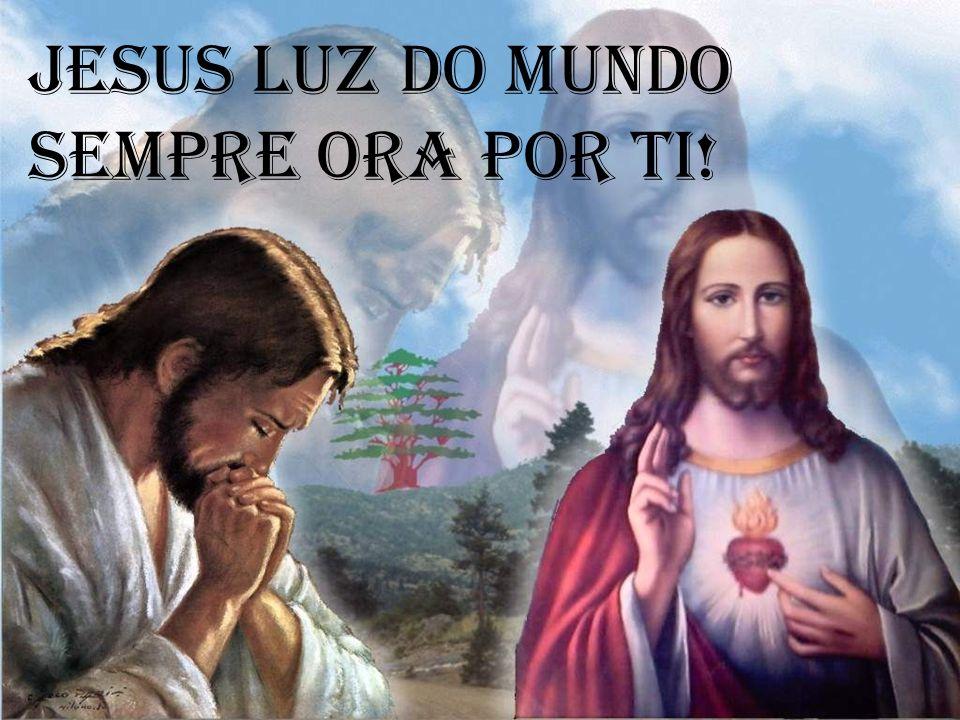 Jesus luz do mundo sempre ora por ti!