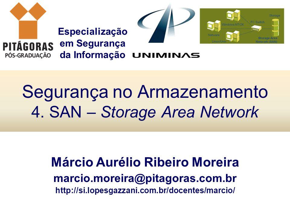 Especialização em Segurança da Informação Segurança no Armazenamento 4. SAN – Storage Area Network Márcio Aurélio Ribeiro Moreira marcio.moreira@pitag