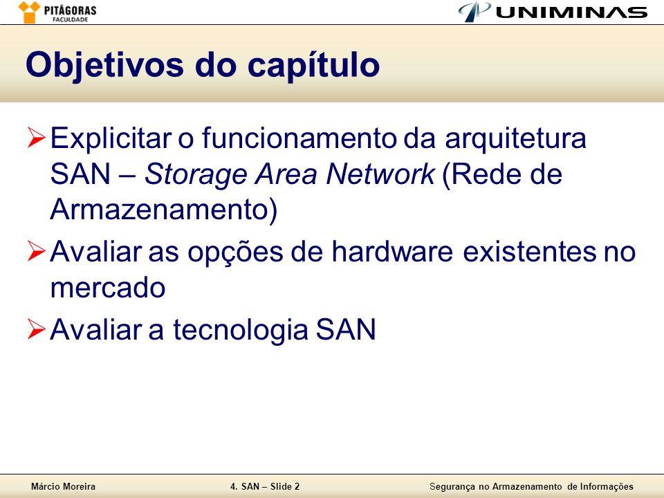 Márcio Moreira4. SAN – Slide 2Segurança no Armazenamento de Informações Objetivos do capítulo Explicitar o funcionamento da arquitetura SAN – Storage