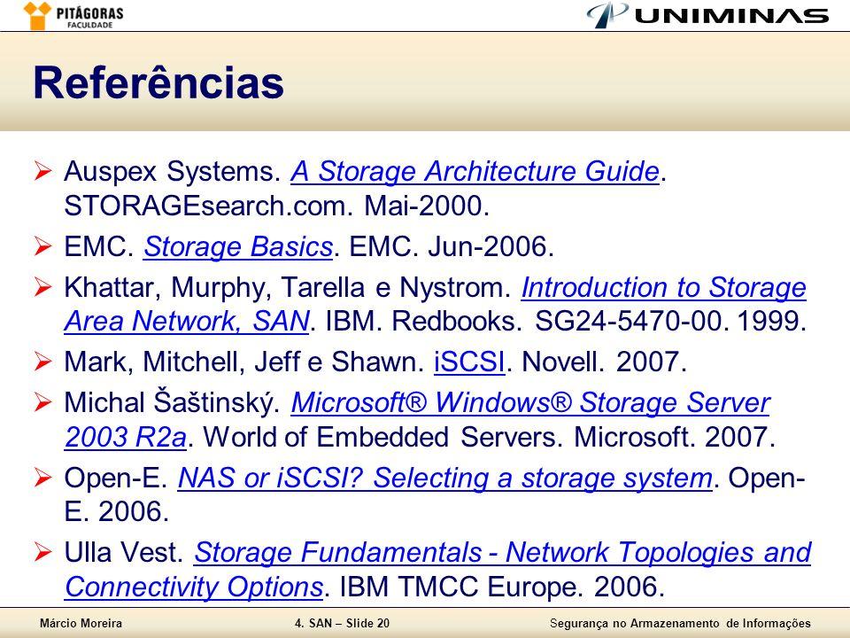 Márcio Moreira4. SAN – Slide 20Segurança no Armazenamento de Informações Referências Auspex Systems. A Storage Architecture Guide. STORAGEsearch.com.