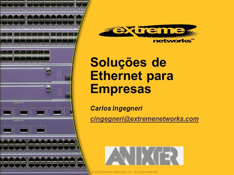 Soluções de Ethernet para Empresas Carlos Ingegneri cingegneri@extremenetworks.com © 2009 Extreme Networks, Inc.