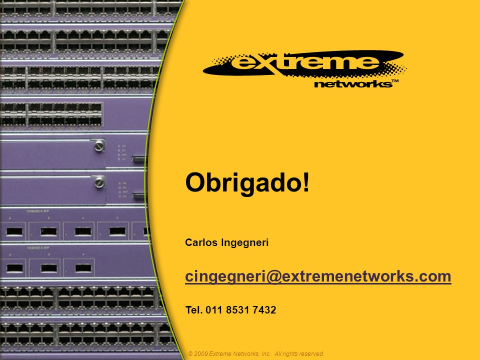 Obrigado.Carlos Ingegneri cingegneri@extremenetworks.com Tel.