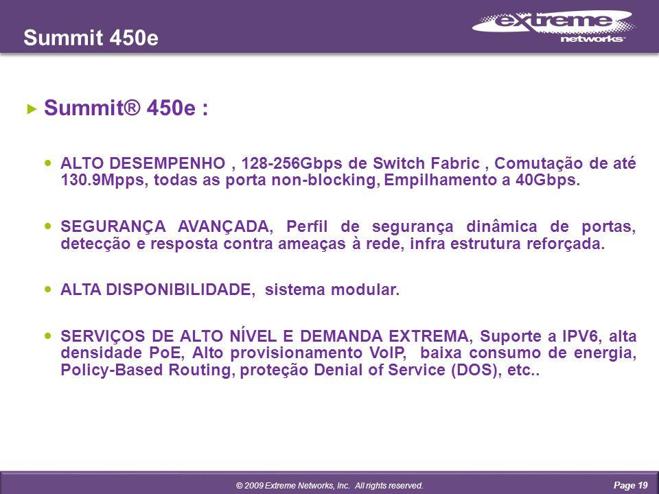 Summit 450e Page 19 Summit® 450e : ALTO DESEMPENHO, 128-256Gbps de Switch Fabric, Comutação de até 130.9Mpps, todas as porta non-blocking, Empilhamento a 40Gbps.