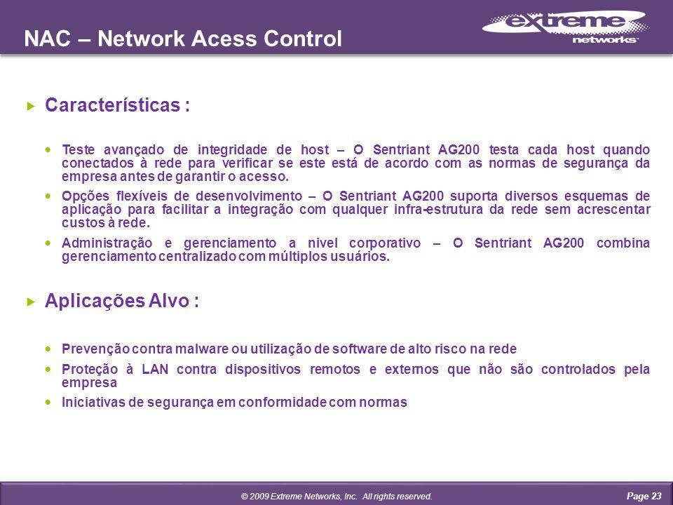 NAC – Network Acess Control Page 23 Características : Teste avançado de integridade de host – O Sentriant AG200 testa cada host quando conectados à rede para verificar se este está de acordo com as normas de segurança da empresa antes de garantir o acesso.