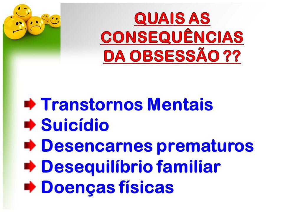 Transtornos Mentais Suicídio Desencarnes prematuros Desequilíbrio familiar Doenças físicas