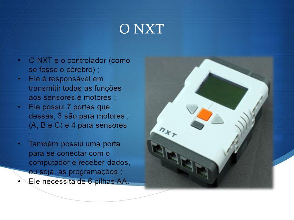 O NXT O NXT é o controlador (como se fosse o cérebro) ; Ele é responsável em transmitir todas as funções aos sensores e motores ; Ele possui 7 portas