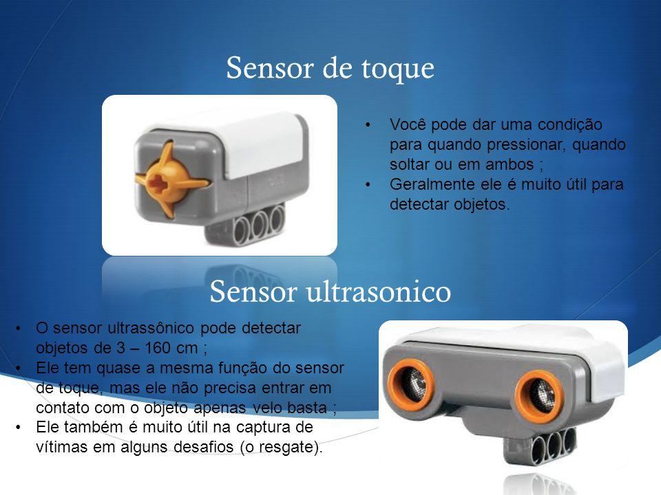 Sensor de toque Você pode dar uma condição para quando pressionar, quando soltar ou em ambos ; Geralmente ele é muito útil para detectar objetos. Sens