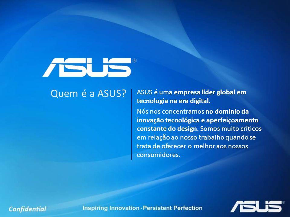 ASUS é uma empresa líder global em tecnologia na era digital. Nós nos concentramos no domínio da inovação tecnológica e aperfeiçoamento constante do d