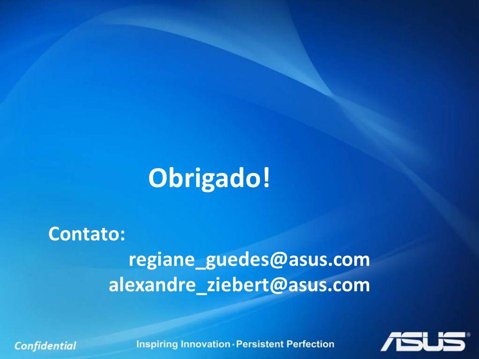 Obrigado! Contato: regiane_guedes@asus.com alexandre_ziebert@asus.com
