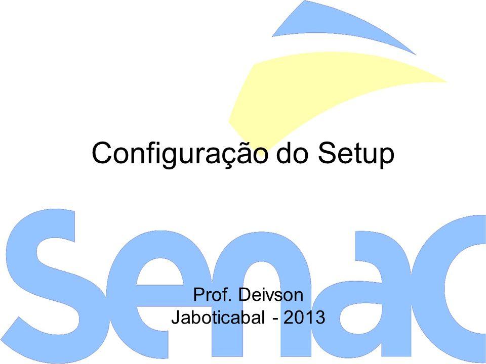 Configuração do Setup Prof. Deivson Jaboticabal - 2013