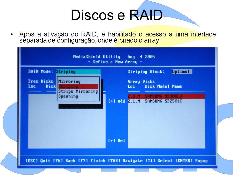 Discos e RAID Após a ativação do RAID, é habilitado o acesso a uma interface separada de configuração, onde é criado o array