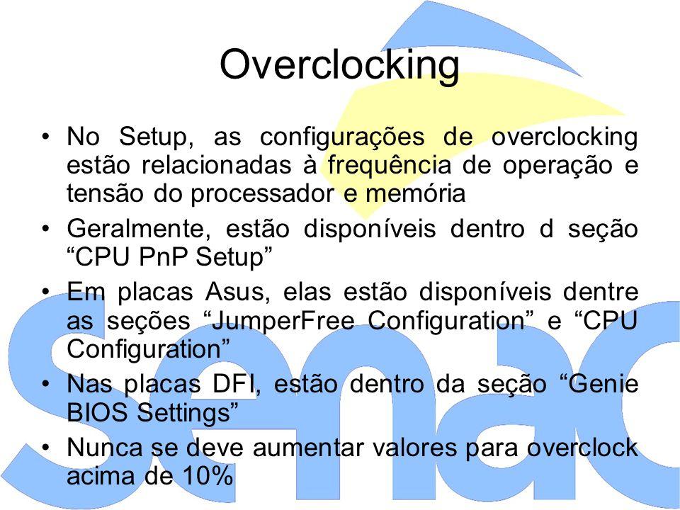 Overclocking No Setup, as configurações de overclocking estão relacionadas à frequência de operação e tensão do processador e memória Geralmente, estão disponíveis dentro d seção CPU PnP Setup Em placas Asus, elas estão disponíveis dentre as seções JumperFree Configuration e CPU Configuration Nas placas DFI, estão dentro da seção Genie BIOS Settings Nunca se deve aumentar valores para overclock acima de 10%