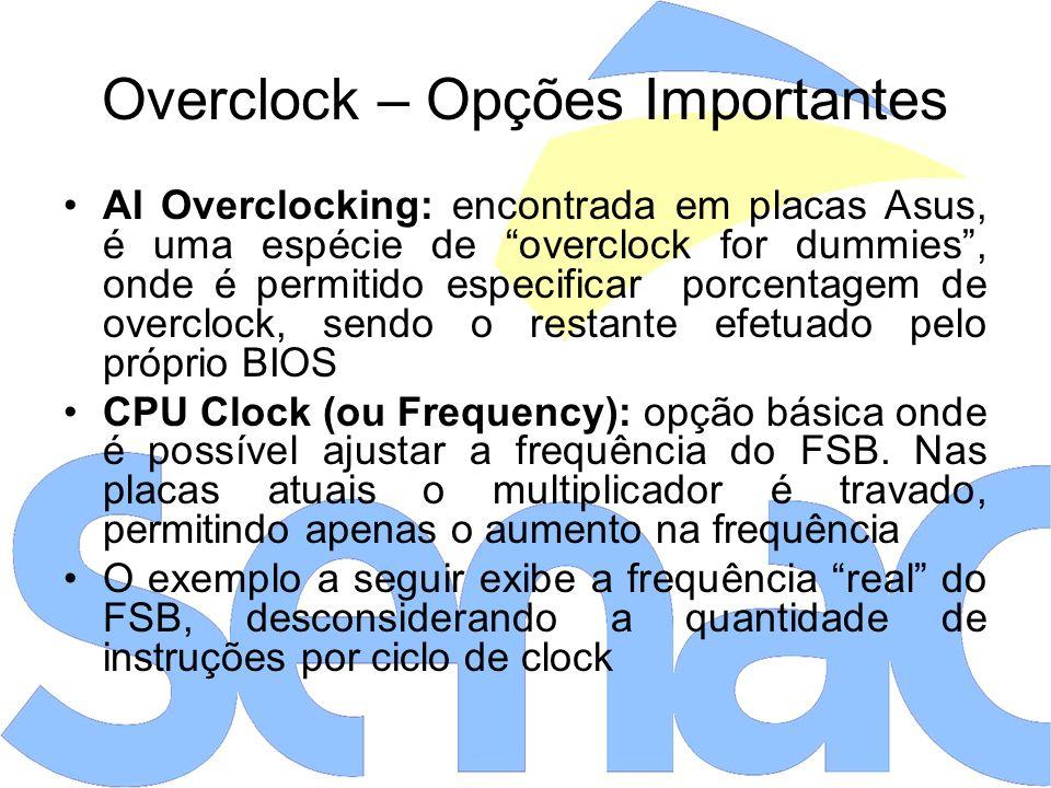 Overclock – Opções Importantes AI Overclocking: encontrada em placas Asus, é uma espécie de overclock for dummies, onde é permitido especificar porcentagem de overclock, sendo o restante efetuado pelo próprio BIOS CPU Clock (ou Frequency): opção básica onde é possível ajustar a frequência do FSB.