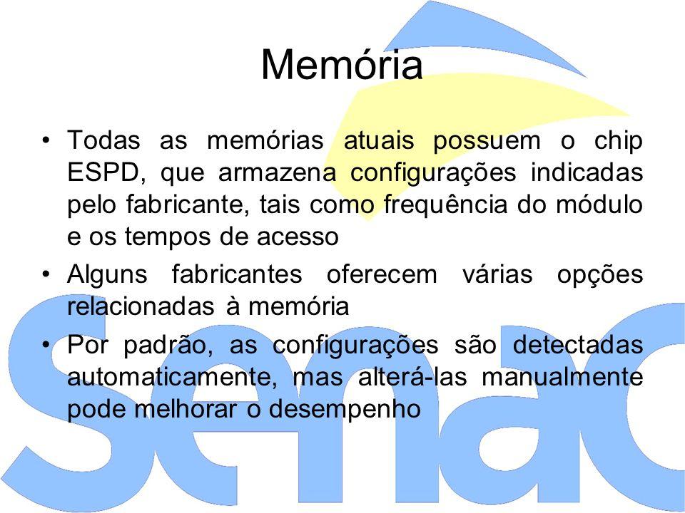 Memória Todas as memórias atuais possuem o chip ESPD, que armazena configurações indicadas pelo fabricante, tais como frequência do módulo e os tempos de acesso Alguns fabricantes oferecem várias opções relacionadas à memória Por padrão, as configurações são detectadas automaticamente, mas alterá-las manualmente pode melhorar o desempenho