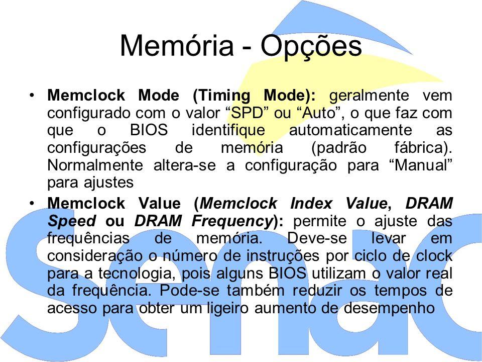 Memória - Opções Memclock Mode (Timing Mode): geralmente vem configurado com o valor SPD ou Auto, o que faz com que o BIOS identifique automaticamente as configurações de memória (padrão fábrica).