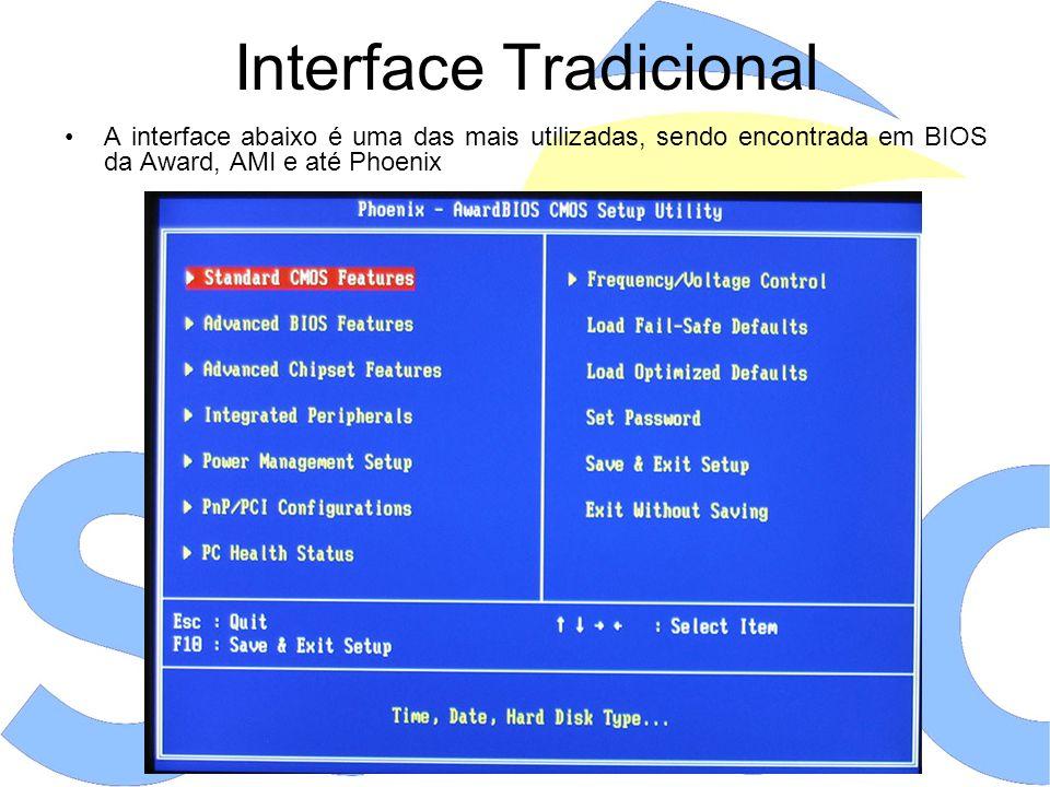 Configuração e Manipulação Na própria interface está disponível o menu de navegação Geralmente, as teclas de navegação F10 e Esc permitem sair da interface e salvar as configurações, ou sair da interface sem salvar alterações, respectivamente As configurações do Setup são armazenadas em uma memória especial chamada CMOS A seção mais básica é a Main ou Standard CMOS Setup, que permite ajustar o relógio e conferir a detecção dos HDs