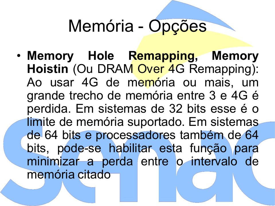 Memória - Opções Memory Hole Remapping, Memory Hoistin (Ou DRAM Over 4G Remapping): Ao usar 4G de memória ou mais, um grande trecho de memória entre 3 e 4G é perdida.